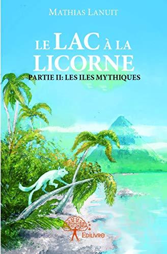 9782332935908: Le Lac a la Licorne - Partie II