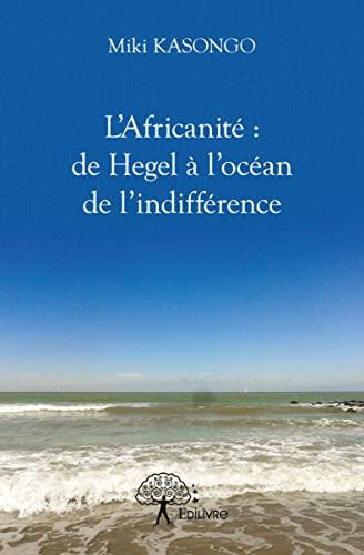 9782332941251: L'Africanite : de Hegel a l'Océan de l'Indifference