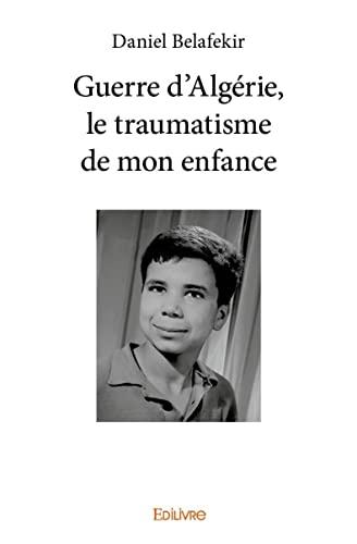 9782332964984: Guerre d'Algérie, le Traumatisme de Mon Enfance
