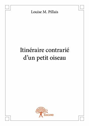 9782332978196: Itineraire Contrarie d'un Petit Oiseau