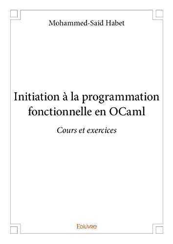 9782332978400: Initiation a la Programmation Fonctionnelle en Ocaml