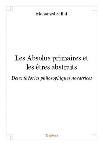 9782332995636: Les absolus primaires et les etres abstraits