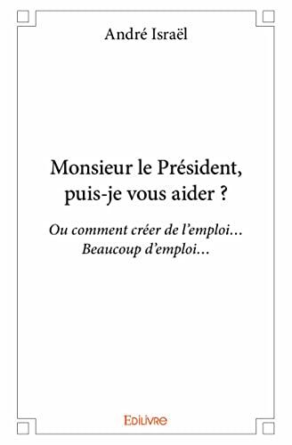 9782334016254: Monsieur le President, Puis-Je Vous Aider ?