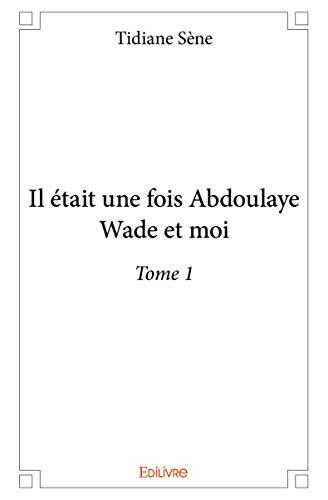 9782334022248: Il Etait une Fois Abdoulaye Wade et Moi - Tome 1