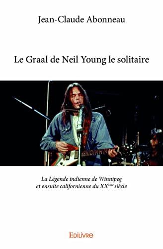9782334023351: Le Graal de Neil Young le Solitaire