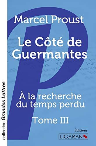 Le Côté de Guermantes (grands caractères): A la recherche du temps perdu - Tome...