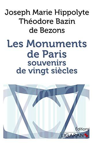 LES MONUMENTS DE PARIS SOUVENIRS DE VINGT SIECLES: BAZIN DE BEZONS