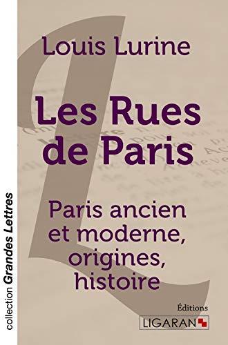 Les Rues de Paris (grands caractères): Paris ancien et moderne, origines, histoire: Lurine, ...