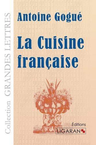 La cuisine francaise grands caracteres: Antoine Gogu�