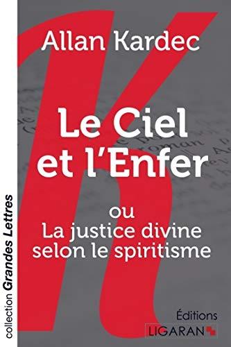 Le Ciel et l'Enfer (grands caractères): ou La justice divine selon le spiritisme: Allan...
