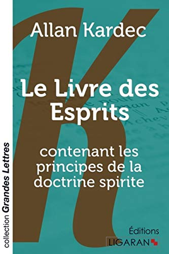 Le Livre des Esprits (grands caractères): contenant les principes de la doctrine spirite: ...