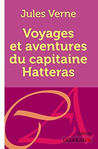 Voyages et aventures du capitaine Hatteras: Jules Verne