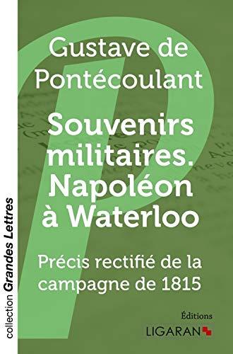 Souvenirs militaires. Napoléon à Waterloo : Précis rectifié de la ...
