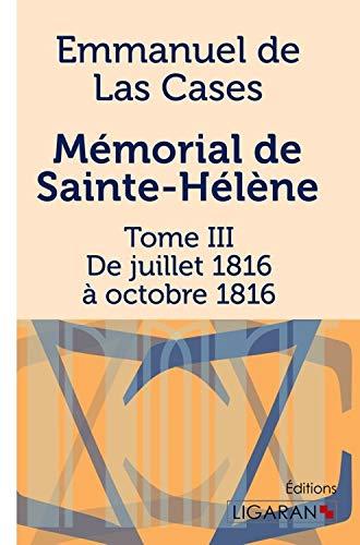Mémorial de Sainte-Hélène : Tome III - De juillet 1816 à octobre 1816