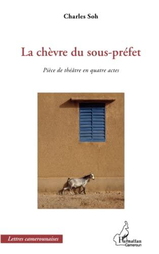 9782336000763: La chèvre du sous-préfet: Pièce de théâtre en quatre actes (French Edition)