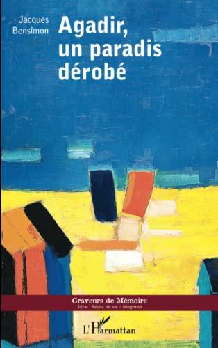 Agadir un Paradis Derobe: Bensimon Jacques