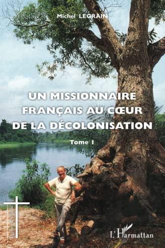 9782336002422: Un missionnaire français au coeur de la décolonisation : Tome 1