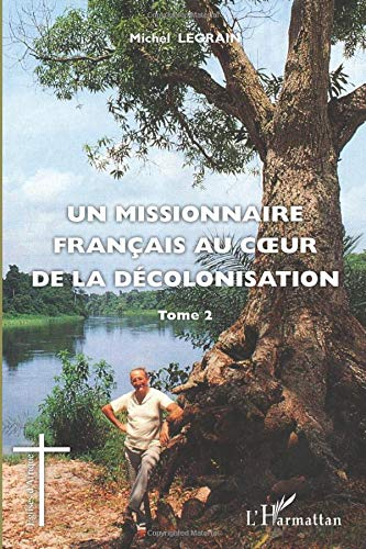 9782336002439: Un missionnaire français au coeur de la décolonisation : Tome 2