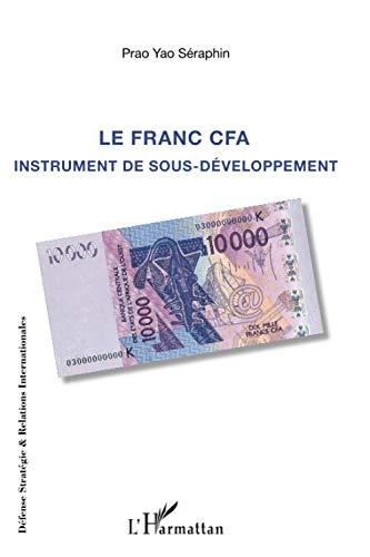Le franc CFA instrument du sous-développement (French Edition): SÃ raphin Prao Yao