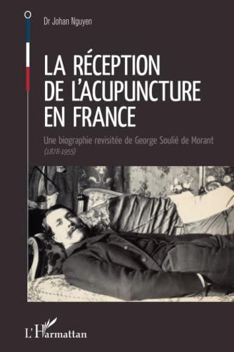 La réception de l'acupuncture en France: Une biographie revisitée de George ...