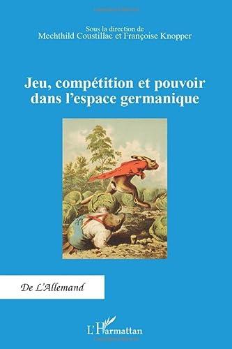 9782336003764: Jeu, compétition et pouvoir dans l'espace germanique (French Edition)