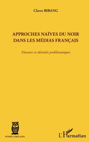 9782336005881: Approches Naives du Noir Dans les Medias Fran�ais Discours et Identites Problematiques