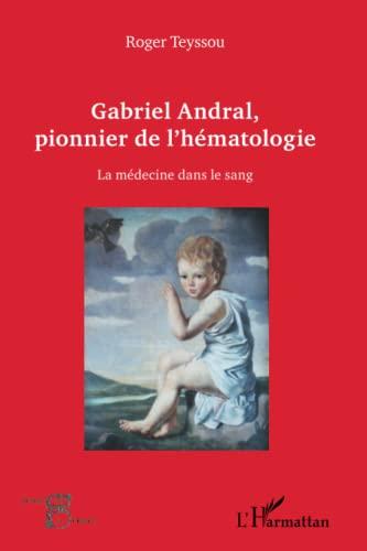 9782336006123: Gabriel Andral, pionnier de l'hématologie