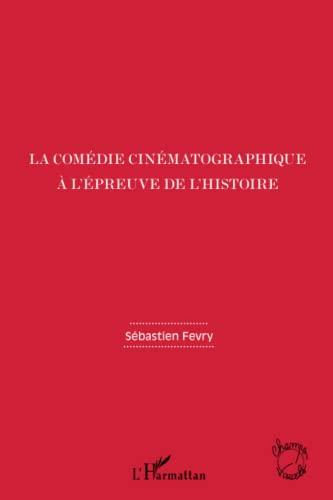 9782336006574: Comedie Cinematographique a l'Epreuve de l'Histoire