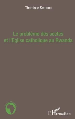 9782336007373: Le problème des sectes et l'Eglise catholique au Rwanda