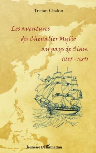 9782336291826: Les aventures du chevalier Mylio au pays de Siam (1685-1689) (French Edition)