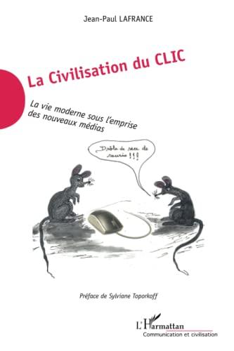 La Civilisation du Clic: La vie moderne sous l'emprise des nouveaux m?dias (Communication et ...