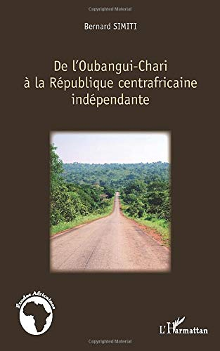 9782336293479: De l'Oubangui-Chari à la République centrafricaine indépendante (French Edition)
