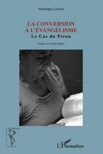 9782336298955: La conversion à l'Evangélisme: Le cas du Pérou - Préface de Fidel Tubino (French Edition)