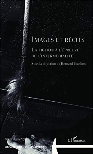 9782336301723: Images et Recits la Fiction a l'Epreuve de l'Intermedialite