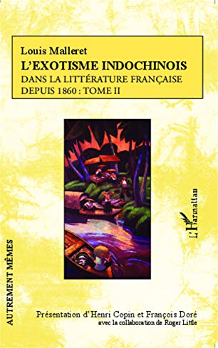 L'exotisme indochinois dans la littérature française: Louis Malleret