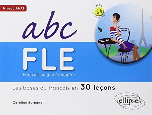 9782340000681: Français Langue Étrangère Abc FLE les Bases du Français en 30 Leçons Niveau A1-A2 Avec Fichiers MP3 à Télécharger