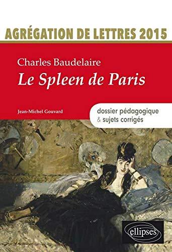 9782340001282: Charles Baudelaire le Spleen de Paris Dossier Pédagogique & Sujets Corrigés Agrégation de Lettres 2015