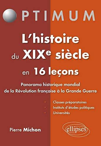 9782340001848: Histoire du XIXe Siècle en 16 Leçons Panorama Historique Mondial de la Révolution Française à la Grande Guerre