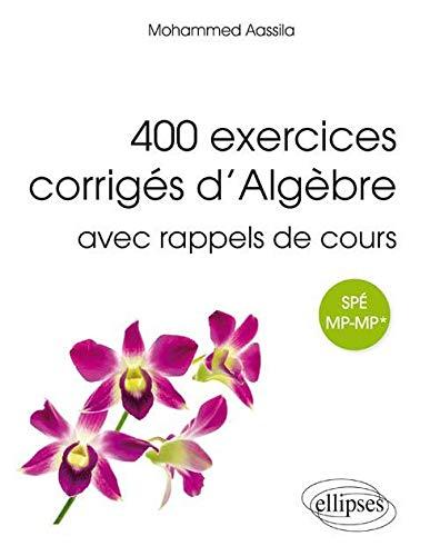 9782340002012: 400 Exercices Corrigés d'Algèbre avec Rappels de Cours pour Spé MP-MP*