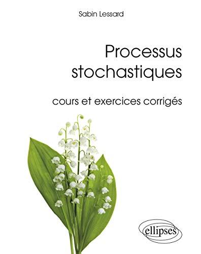 9782340002142: Processus Stochastiques Cours et Exercices Corrigés