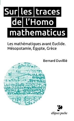 9782340003156: Sur les Traces de l'Homo Mathematicus les Mathématiques Avant Euclide Mésopotamie Égypte Grèce