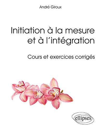 9782340003651: Initiation à la mesure et à l'intégration : Cours et exercices corrigés