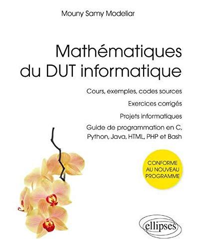 9782340003767: Mathématiques du DUT Informatique Guide de Programmation en C Python Java HTML PHP et Bash Cours Exemples Codes Sources Exercices Corrigés
