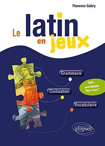 9782340005082: Le Latin en Jeux Grammaire Civilisation Vocabulaire