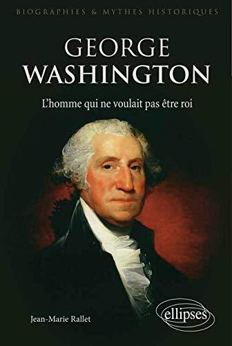 9782340005440: George Washington l'Homme qui ne Voulait pas être Roi