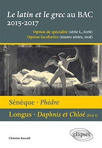 9782340005808: Sénèque Phèdre Longus Daphnis et Chloé (Livre I) le Latin et le Grec au BAC 2015-2017