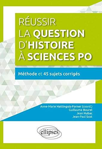 9782340005846: Réussir la Question d'Histoire à Sciences Po Méthode et 45 Sujets Corrigés