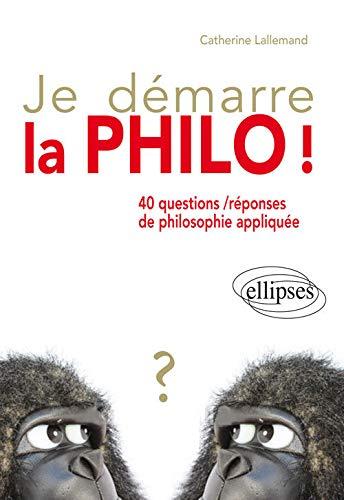 9782340007925: Je Démarre la Philo ! 40 Questions/Réponses de Philosophie Appliquée
