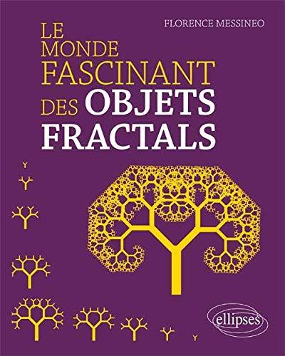 Le Monde Fascinant des Objets Fractals: Florence Messineo