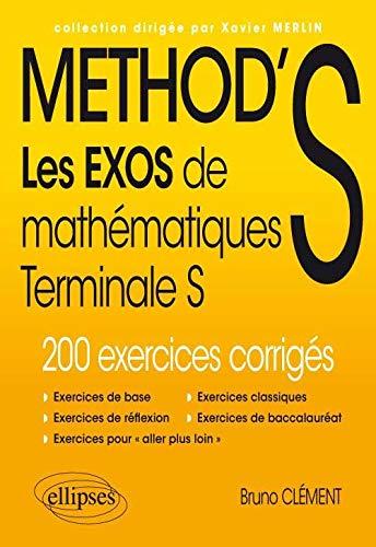 9782340008816: METHOD'S Les Exos de Mathématiques Terminale S 200 Exercices Corrigés